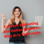 Content Marketing and Online Business: Why AI is The Future