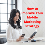 Small Business: 7 Tips on How to Improve Your Mobile Marketing Strategy