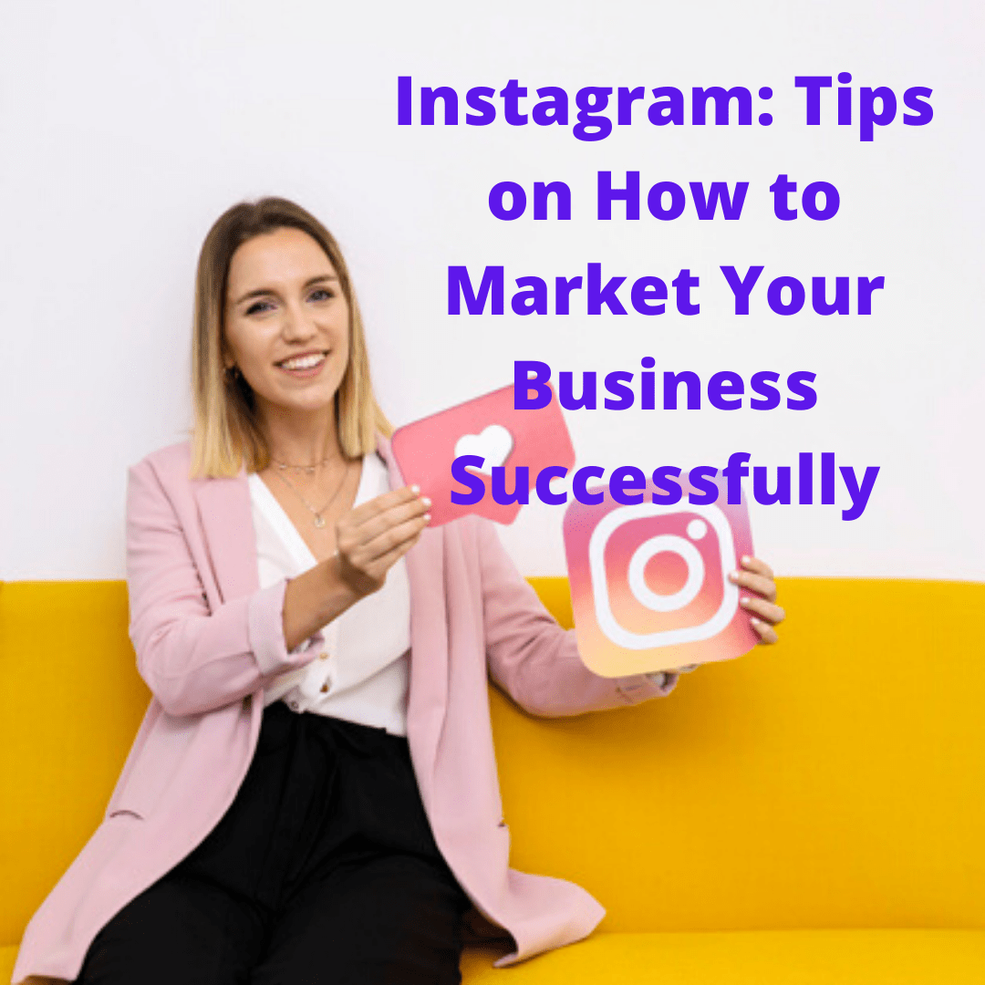 Instagram: Tips on How to Market Your Business Successfully