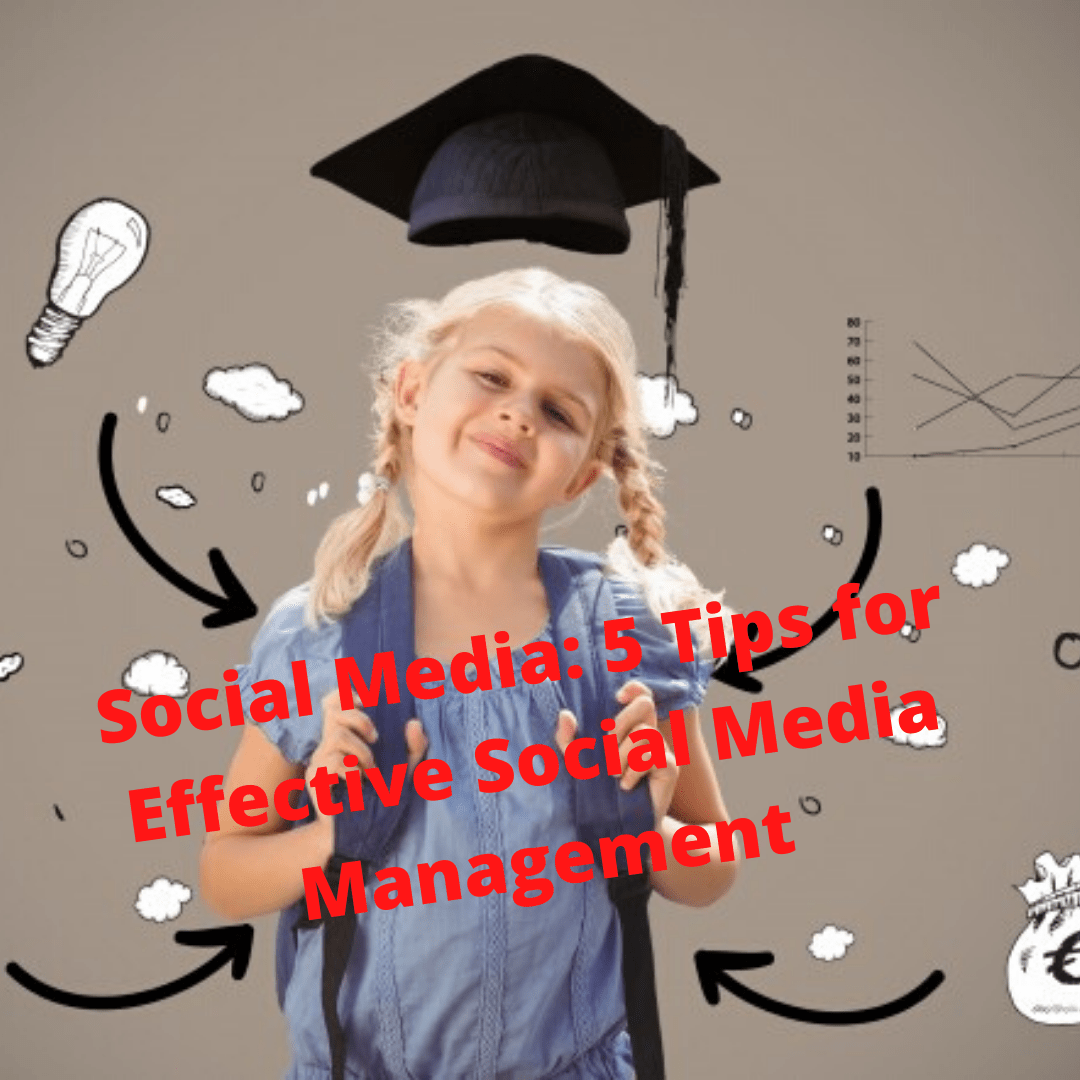 Social Media: 5 Tips for Effective Social Media Management