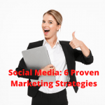 Social Media: 6 Proven Marketing Strategies