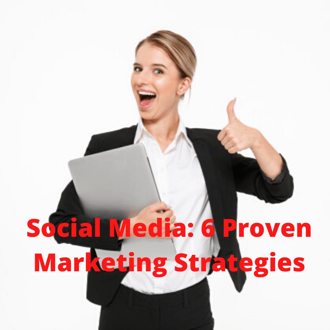 Social Media: 6 Proven Marketing Strategies