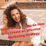 Social Media: 7 Tips on How to Create an Effective Marketing Strategy