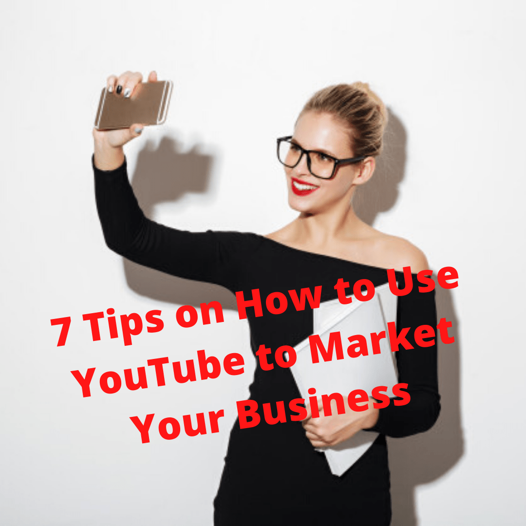 Small business: 7 Tips on How to Use YouTube to Market Your Business