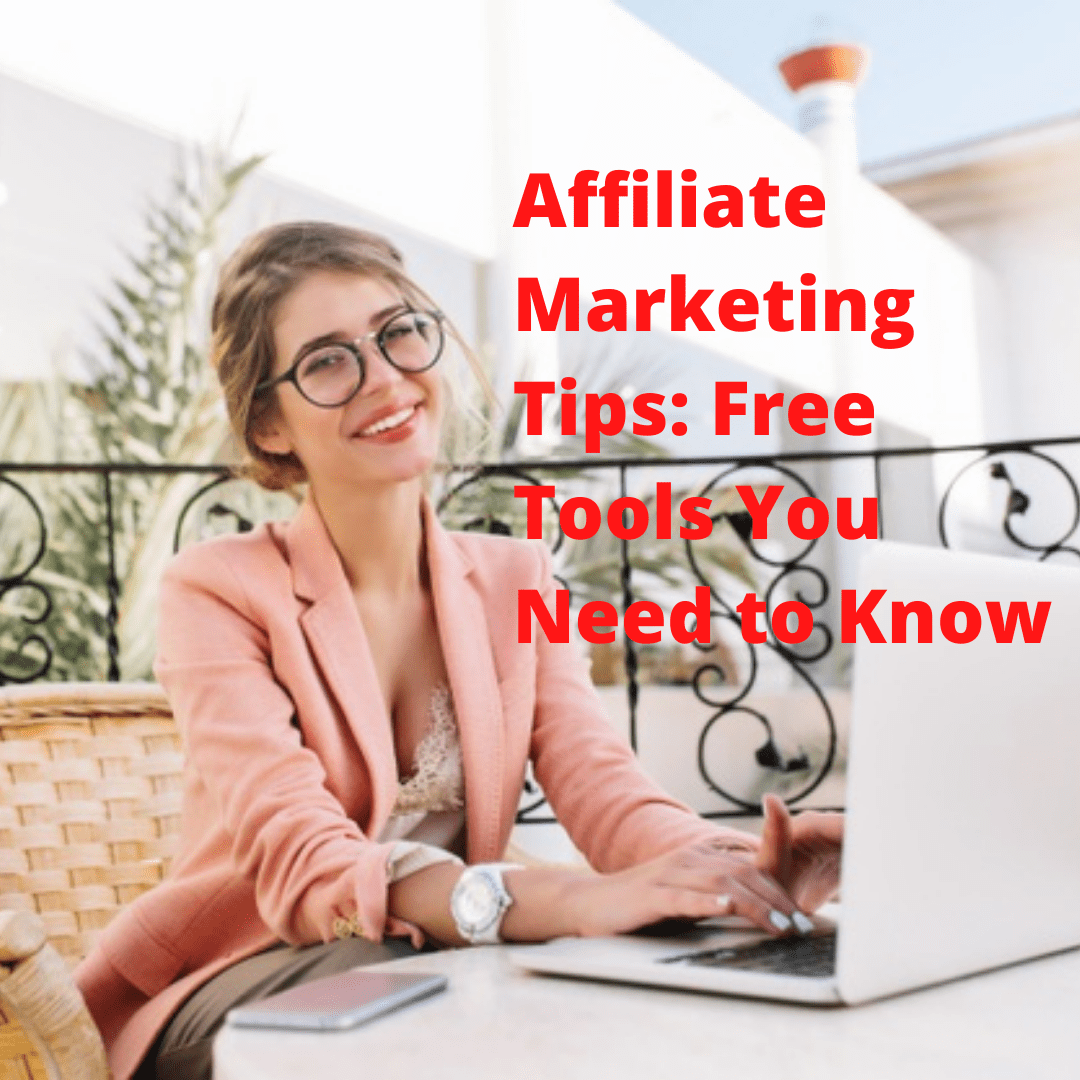 Affiliate Marketing Tips: Free Tools You Need to Know