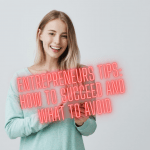 Entrepreneurs Tips: How to Succeed and What to Avoid