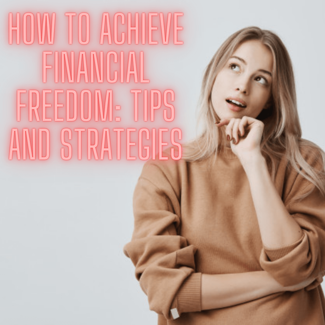 How to Achieve Financial Freedom: Tips and Strategies