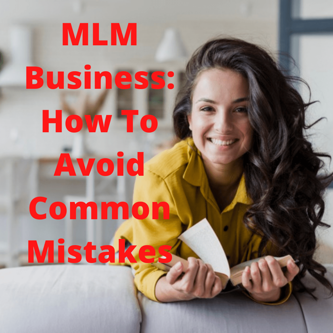MLM Business: How To Avoid Common Mistakes New MLM Marketers Make