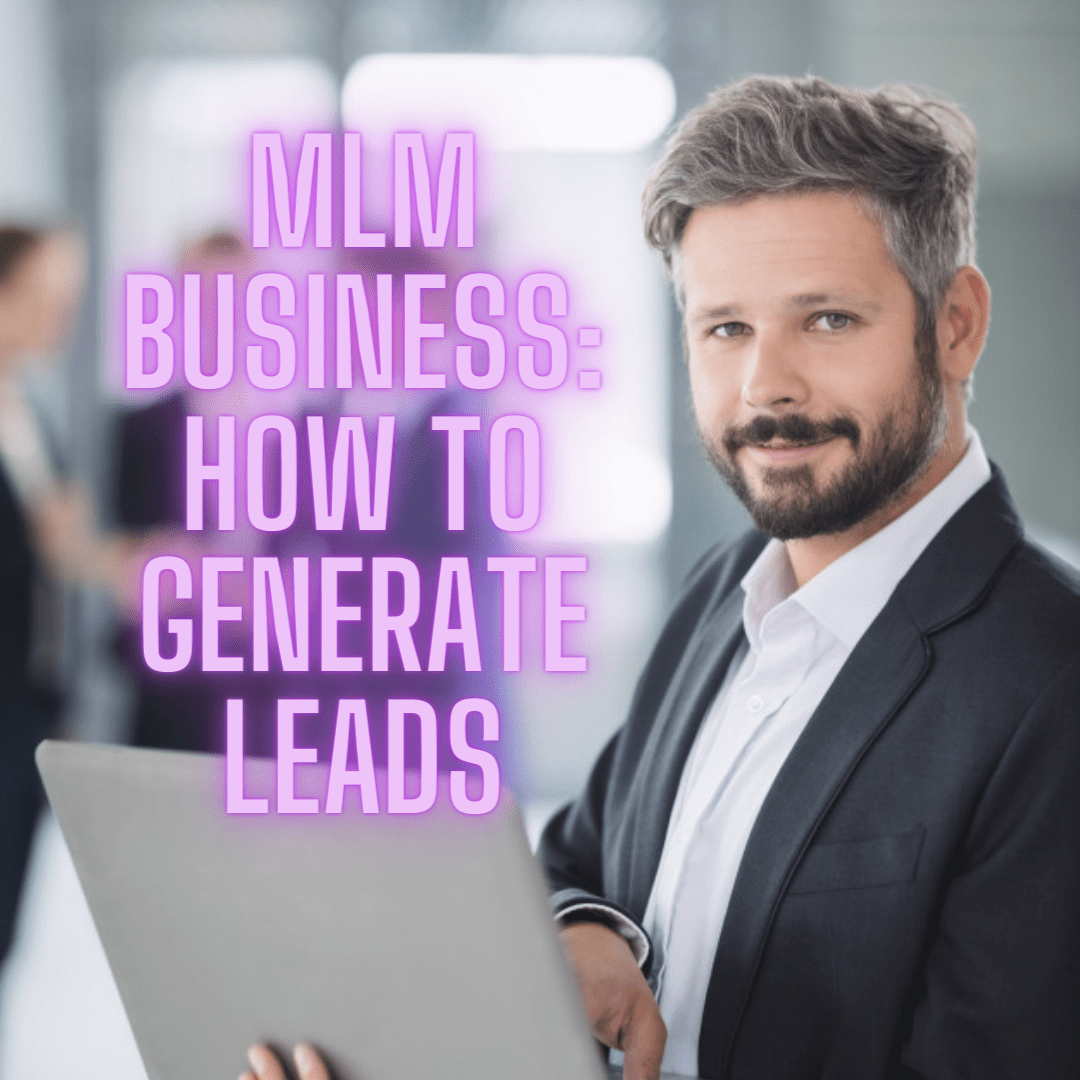 MLM Business: Tips on How to Generate Leads and Increase Sales