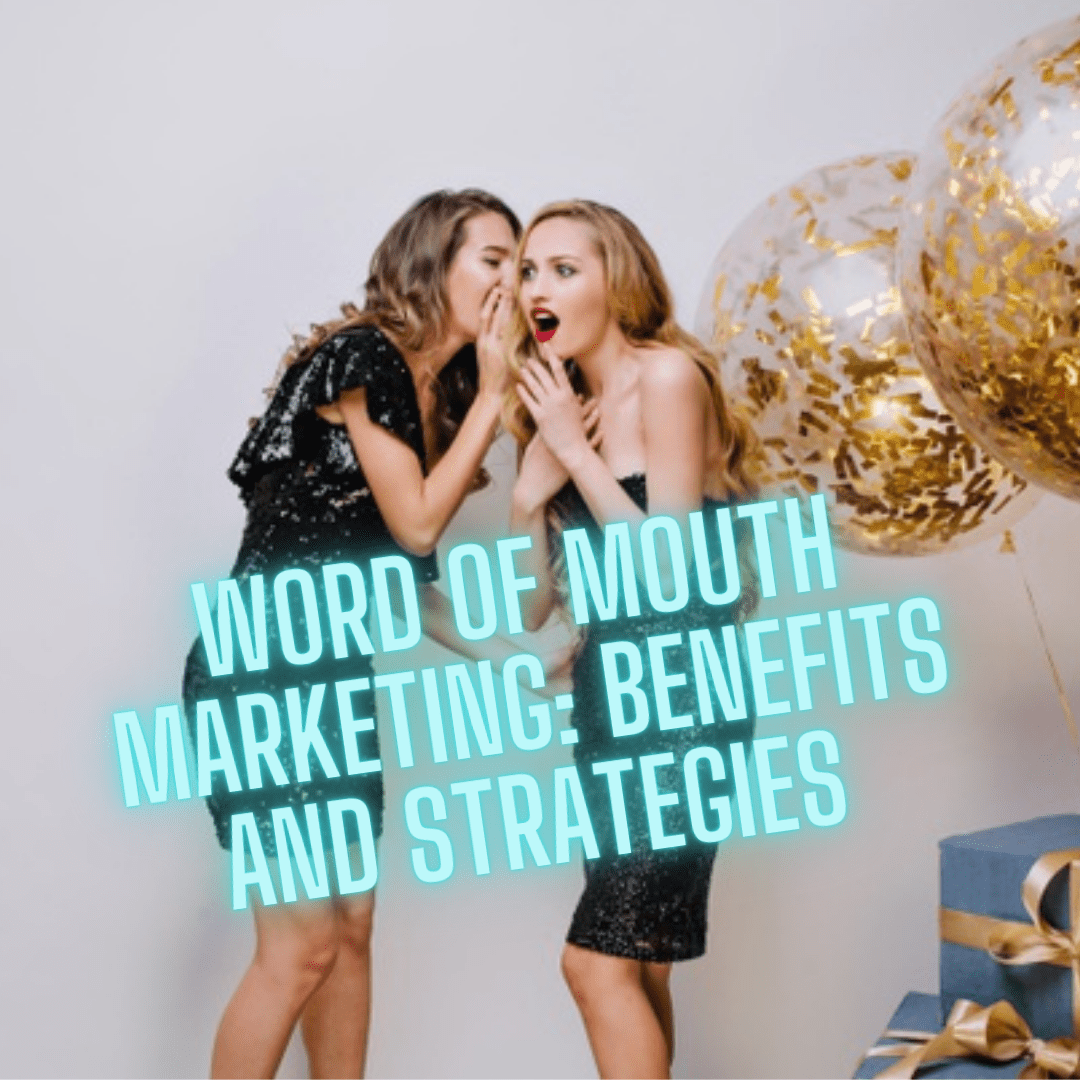 Word of Mouth Marketing: Benefits and Strategies You Need to Know
