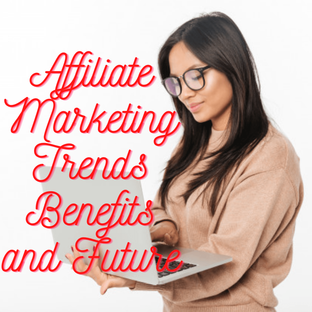 Affiliate Marketing: Trends Benefits and Future
