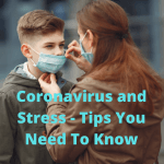 Coronavirus and Stress: Useful Tips on How to Avoid Stress and Improve Your Life