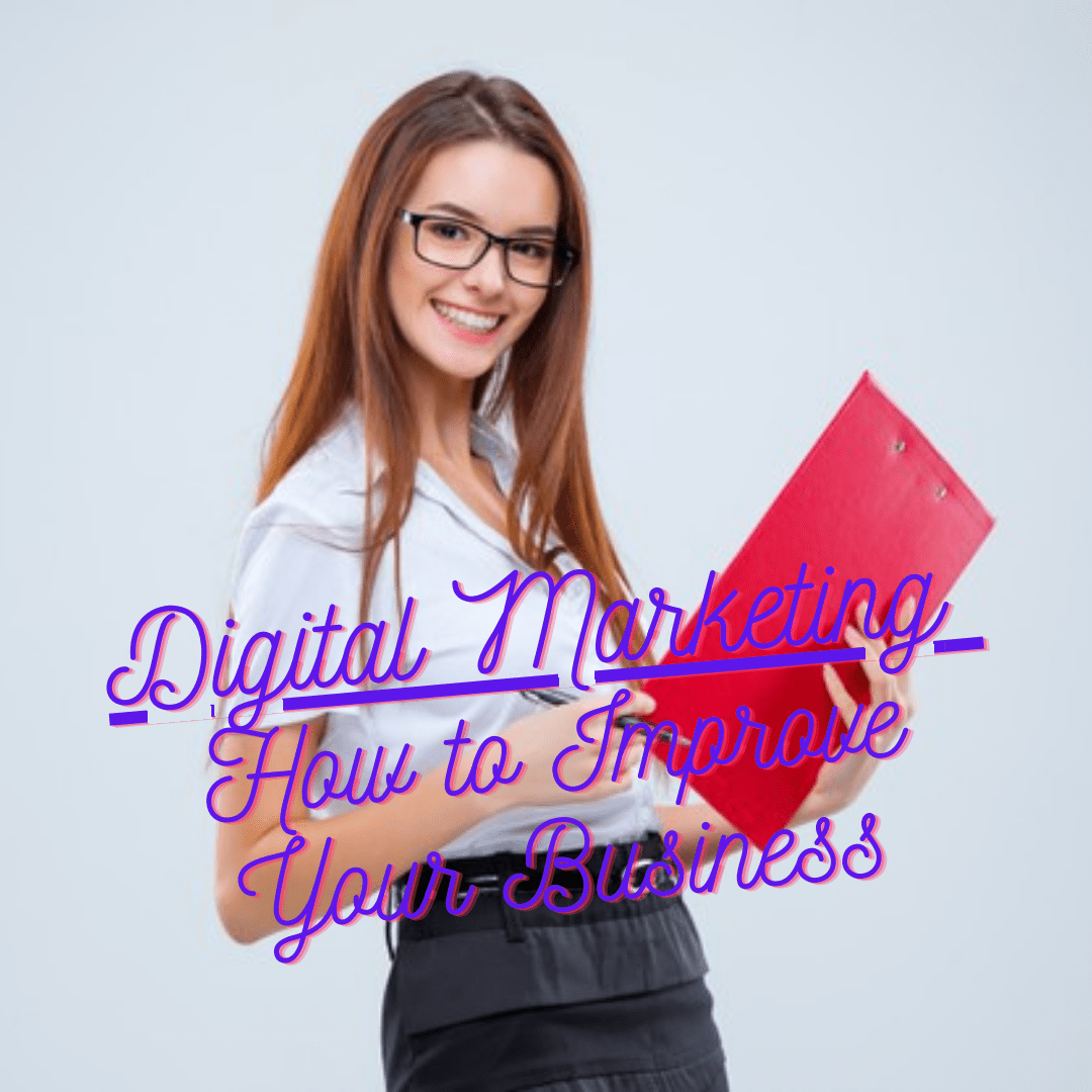 Digital Marketing: How To Improve Your Business Marketing