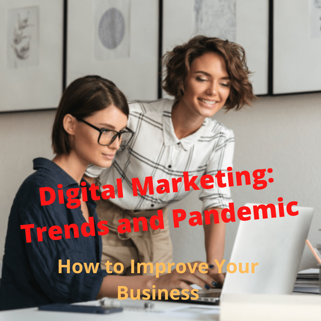 Digital Marketing: Trends and Pandemic - How to Improve Your Business