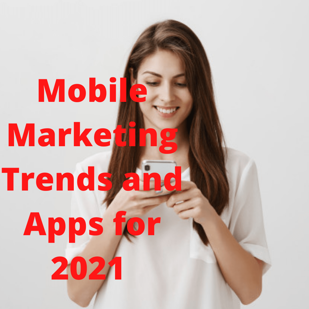 Mobile Marketing Trends and Apps for 2021 - Why Pandemic Changing The Marketing World