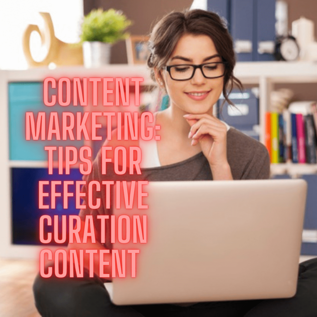 Content Marketing: Tips for Effective Curation Content in 2021