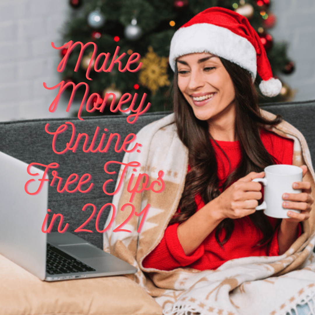 Make Money Online: Free Tips on How to Boost Your Income in 2021