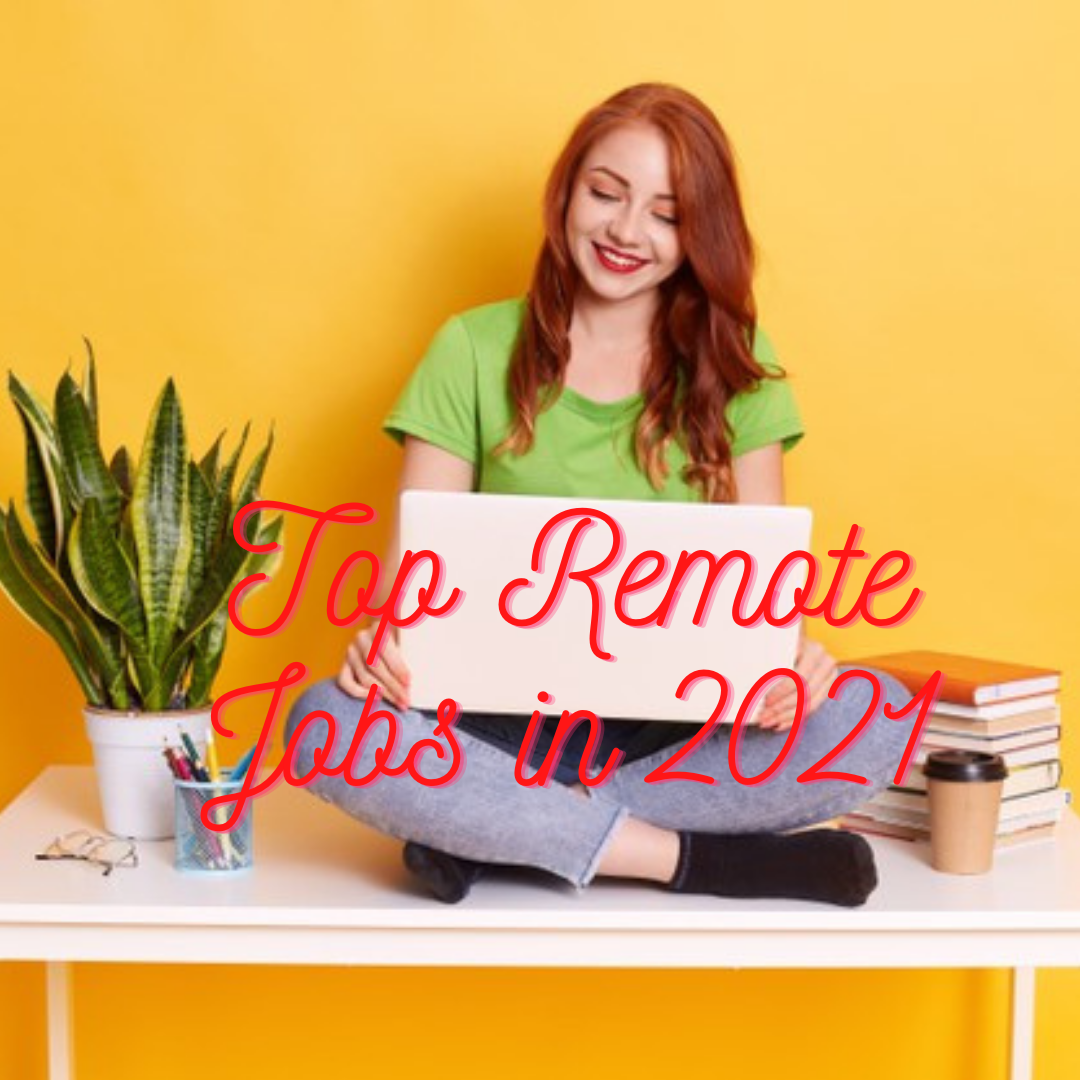 Top Remote Jobs in 2021: Well Paid Remote Work Jobs You Need To Know