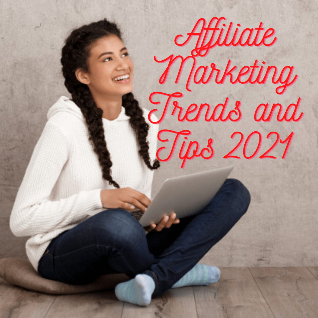 Affiliate Marketing: Trends and Tips to Make Money Online in 2021