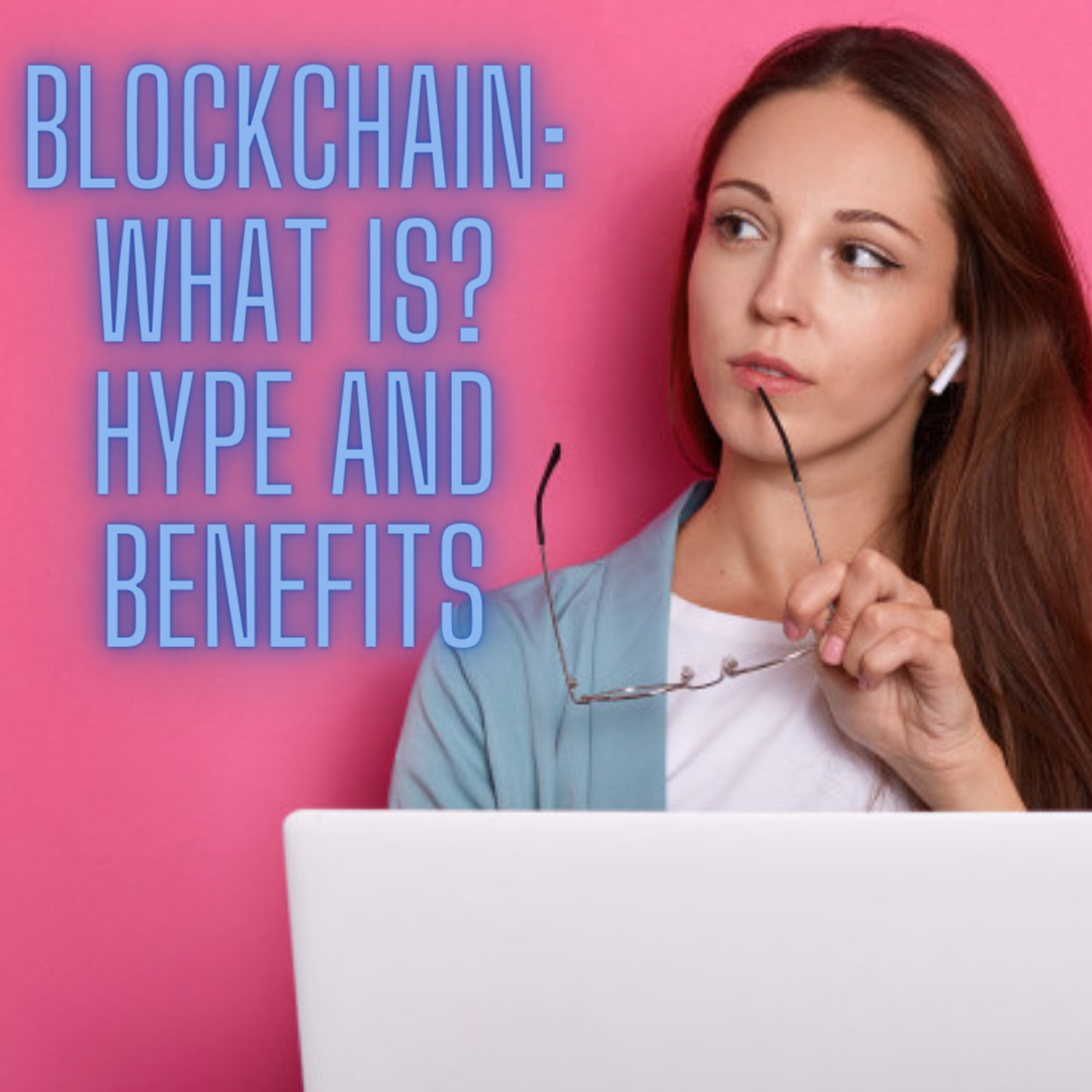 Blockchain: What Is? Hype and Benefits You Need to Know