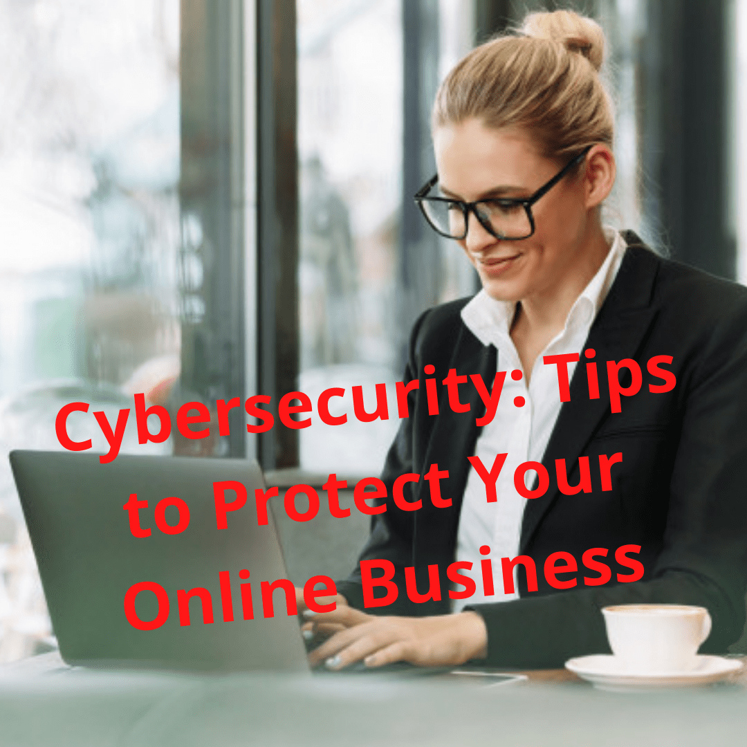 Cybercrime and Cybersecurity: 10 Tips on How to Protect Your Online Business