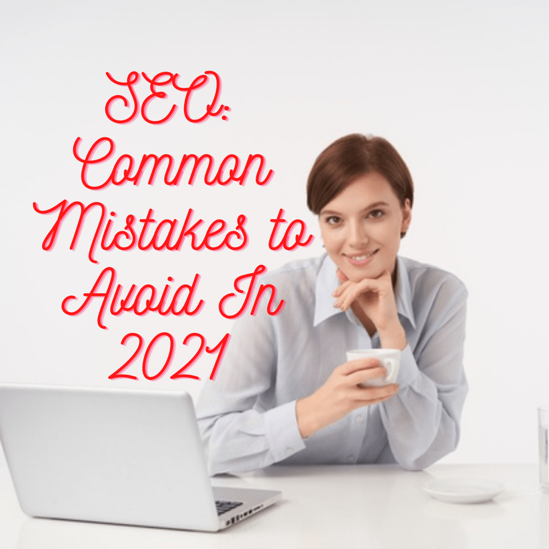 SEO: Common Mistakes to Avoid In 2021 - How to Improve Your SEO Strategy