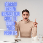 Search Engine Marketing: 7 Tips on How to Grow Your Profits