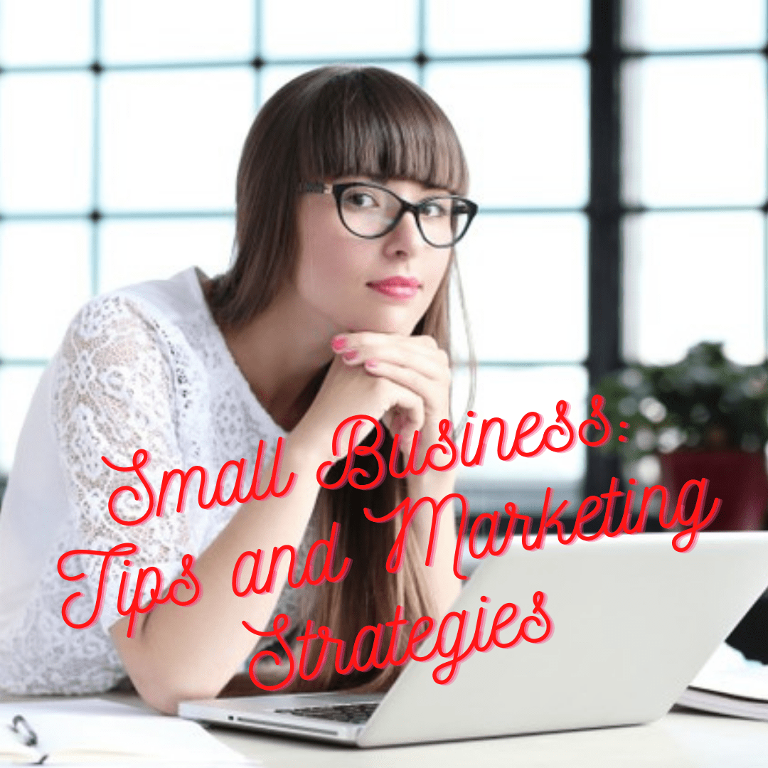 Small Business: 7 Tips and Marketing Strategies In 2021