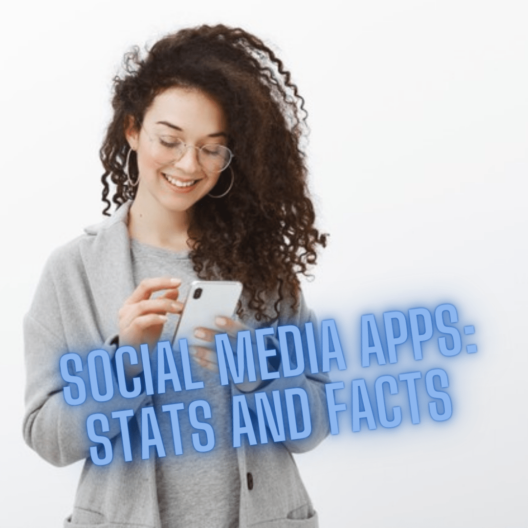 Social Media Apps: Stats and Facts You Need To Know