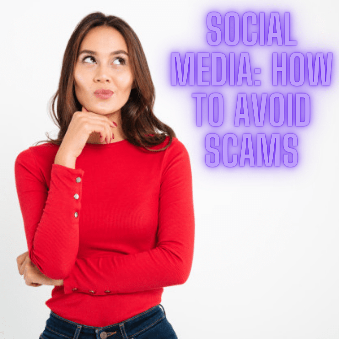 Social Media: 3 Effective Tips on How to Avoid Scams