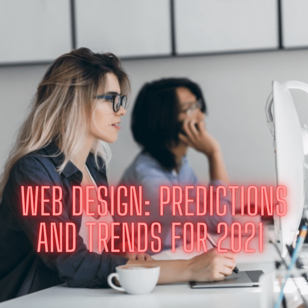 Web Design: Predictions and Trends for 2021