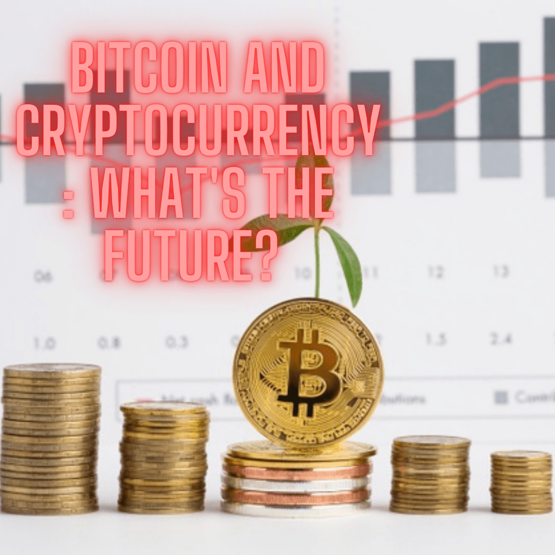 Bitcoin and Cryptocurrency: What's The Future? Facts and Stats