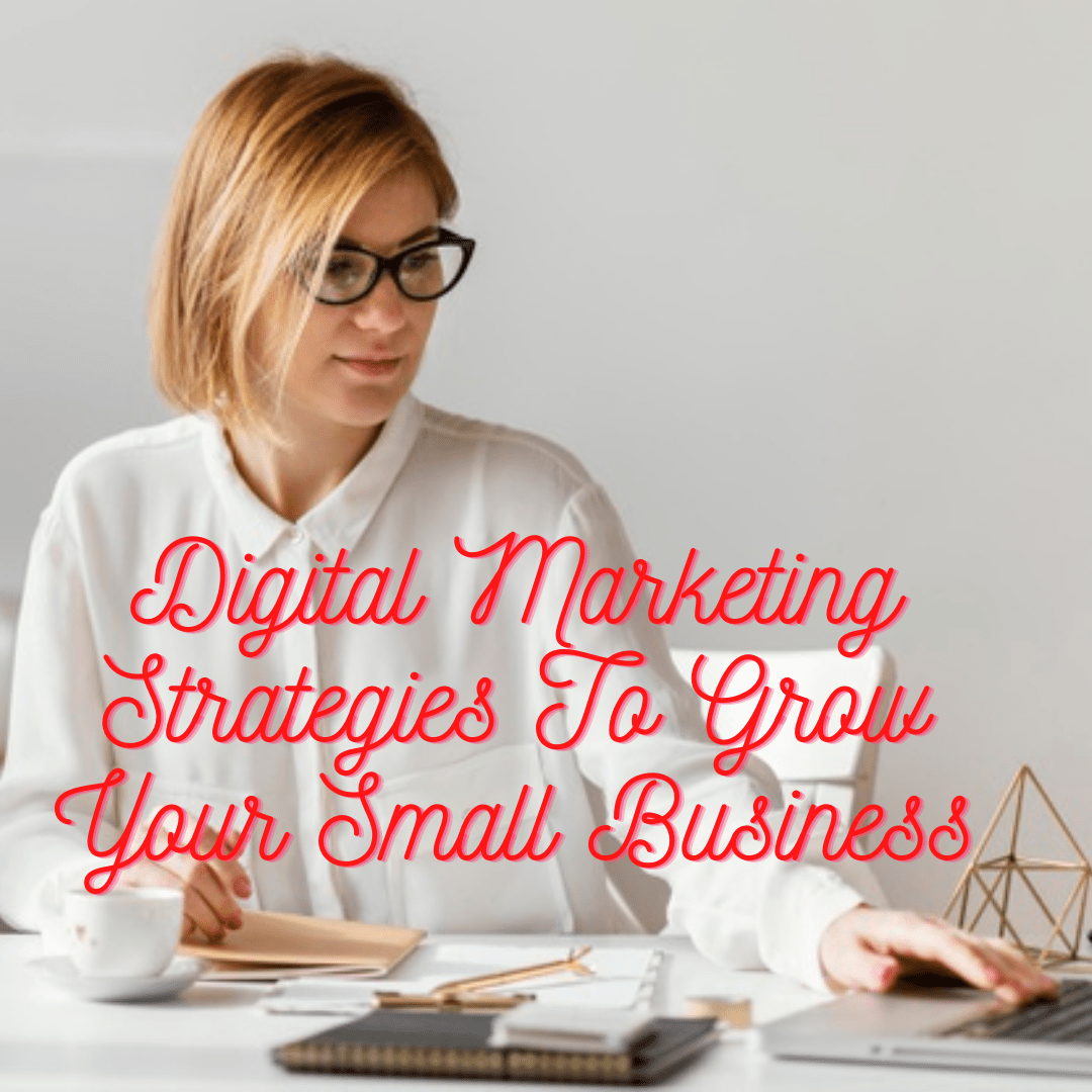 Digital Marketing Strategies: 10 Tips on How to Grow Your Small Business