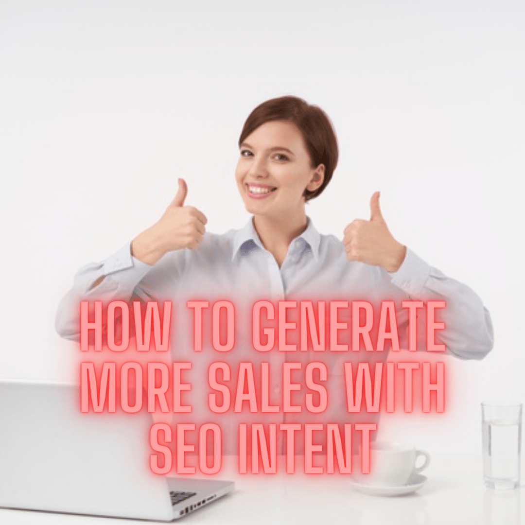 SEO: 5 Tips on How to Generate More Sales with SEO Intent