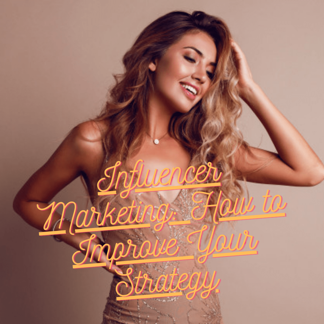 Influencer Marketing: 5 Tips on How to Improve Your Marketing Strategy and Grow Your Business