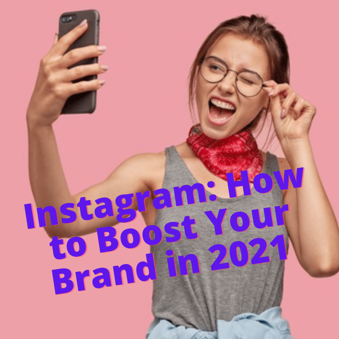 Instagram: 7 Tips on How to Boost Your Brand in 2021