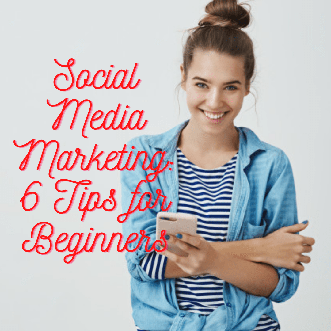 Social Media Marketing: 6 Tips for Beginners - How to Improve Your Strategy