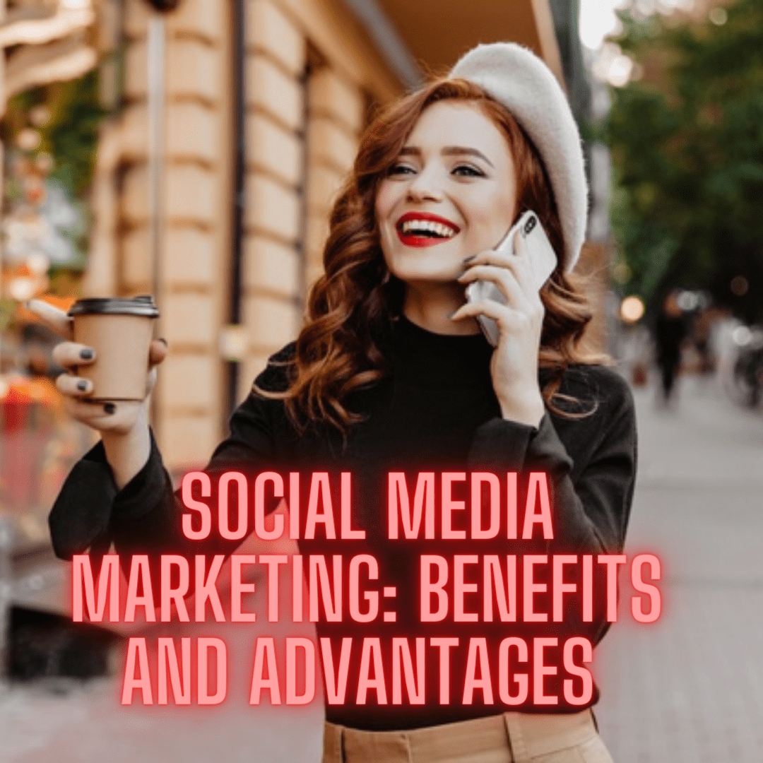 Social Media Marketing: 5 Benefits and Advantages You Need To Know