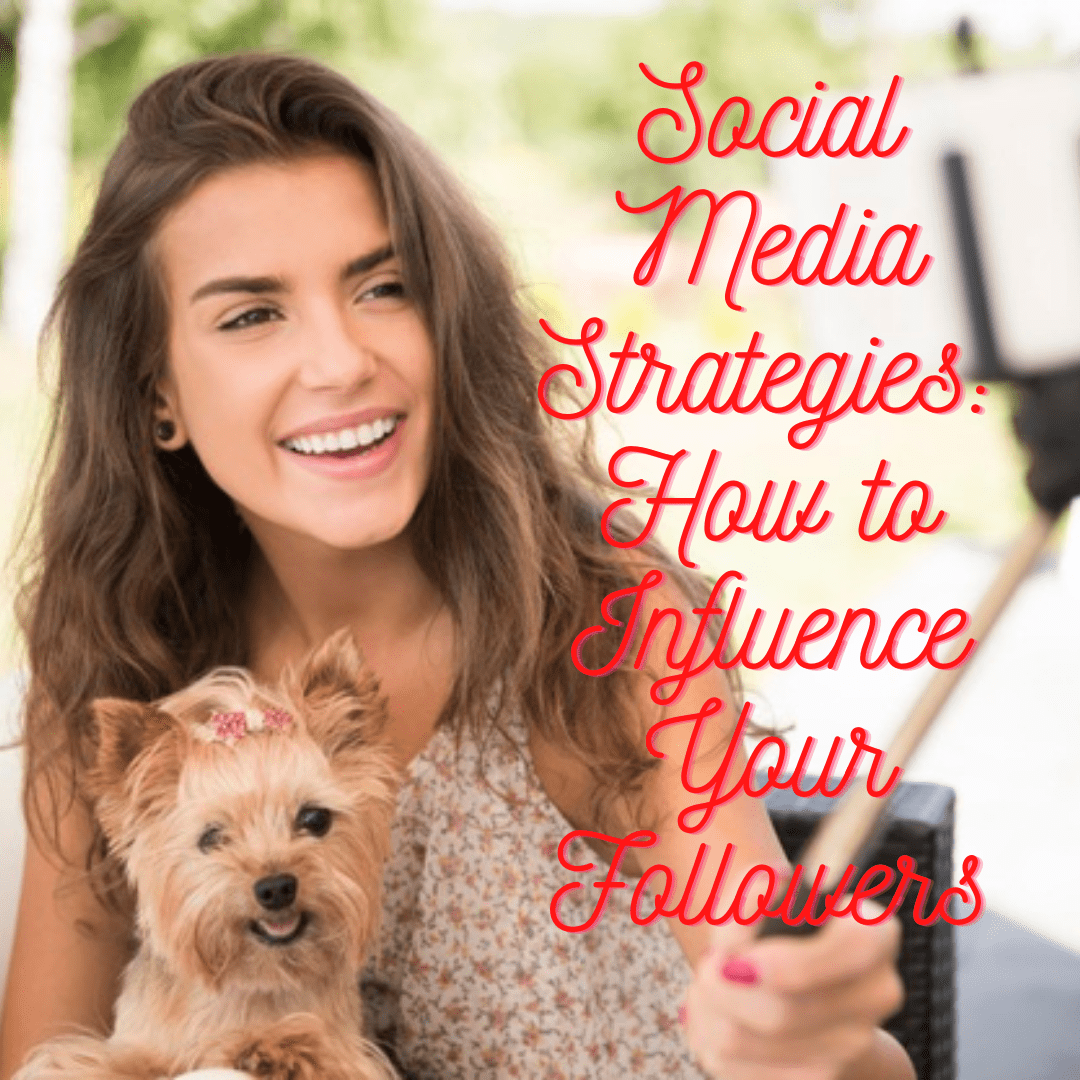 Social Media Strategies: 7 Tips on How to Influence and Inspire Your Followers