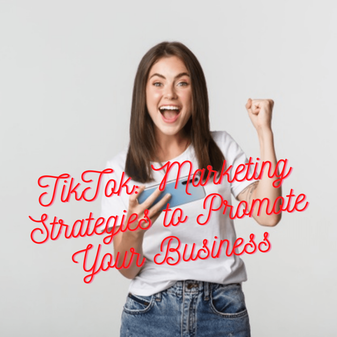 TikTok: 9 Marketing Strategies to Promote Your Business and Increase Sales