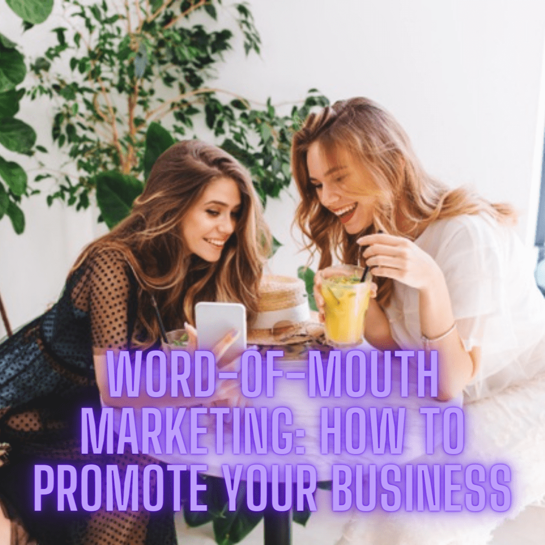 Word-of-Mouth Marketing: 6 Strategies to Promote and Grow Your Business