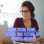 Work from Home: 5 Trends and Future of Remote Work
