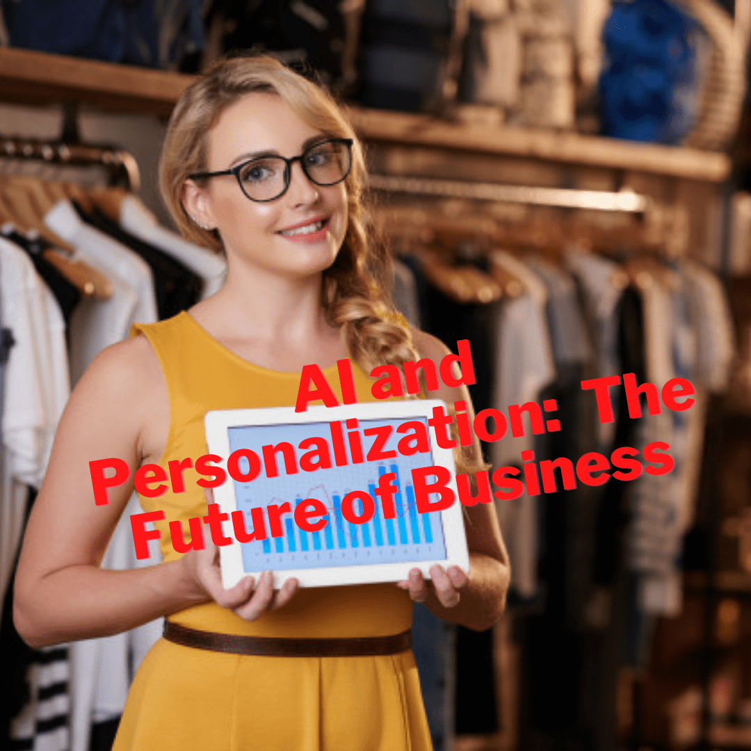 AI and Personalization: 4 Reasons Why Personalization And AI Are The Future of Business
