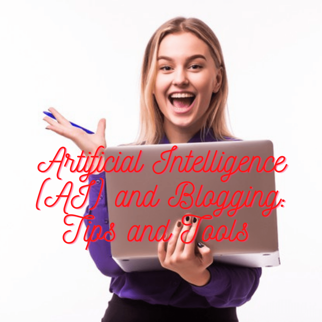Artificial Intelligence (AI) and Blogging: 8 Tips and Tools to Improve Your Blog