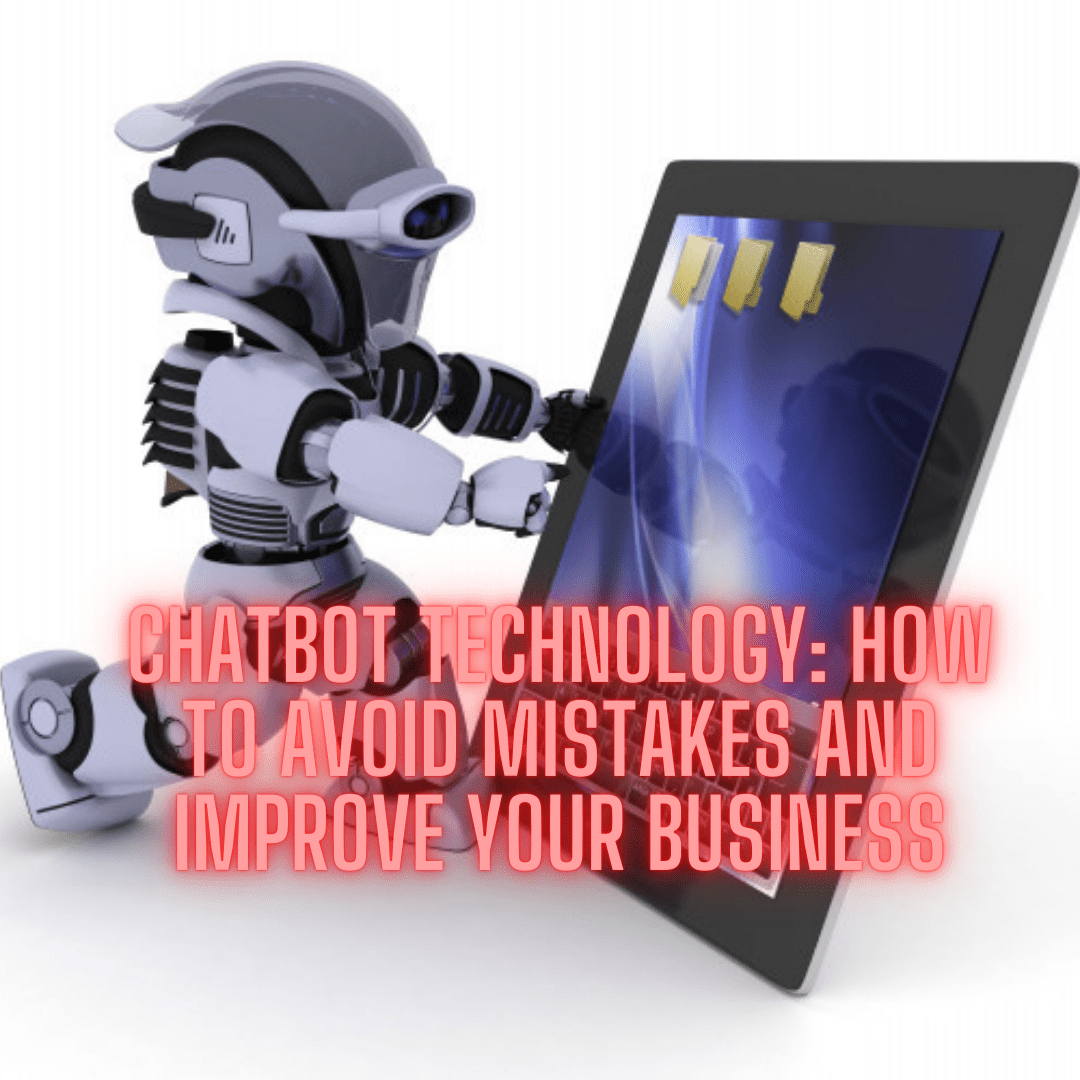 Chatbot Technology: 7 Tips on How to Avoid Mistakes and Improve Your Business