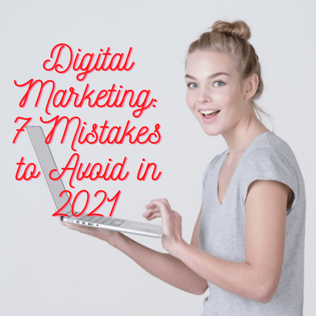Digital Marketing: 7 Mistakes to Avoid in 2021