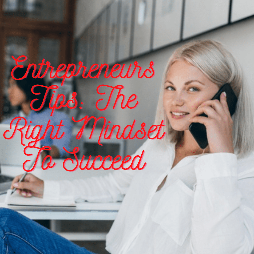 Entrepreneurs Tips: Why You Need The Right Mindset To Succeed