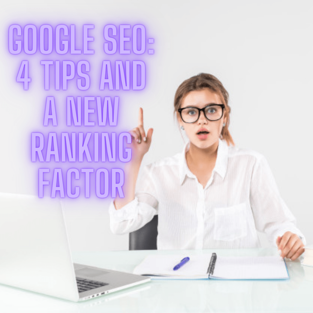 Google SEO: 4 Tips and A New Ranking Factor (Again?)