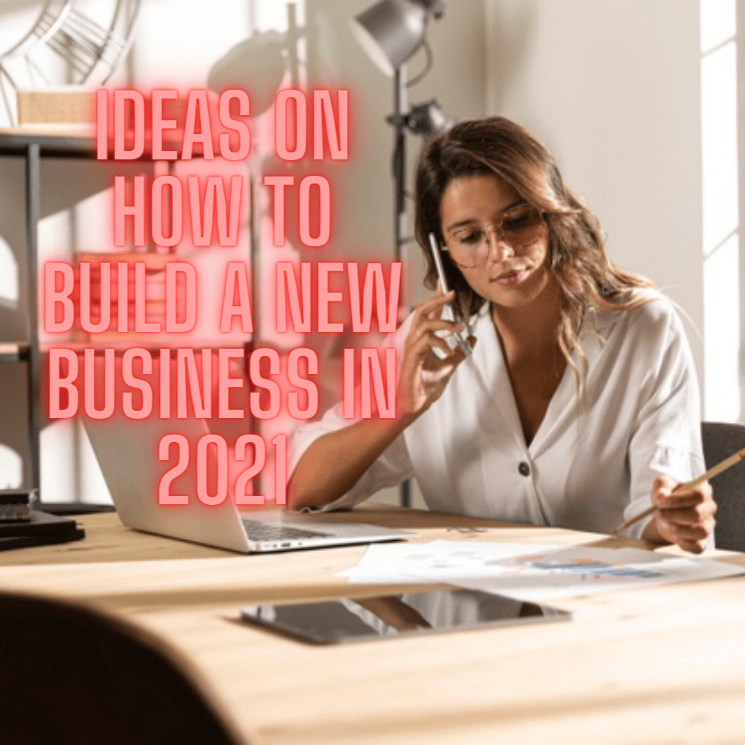 Business and Recession: 8 Tips and Ideas on How to Build a New Business in 2021