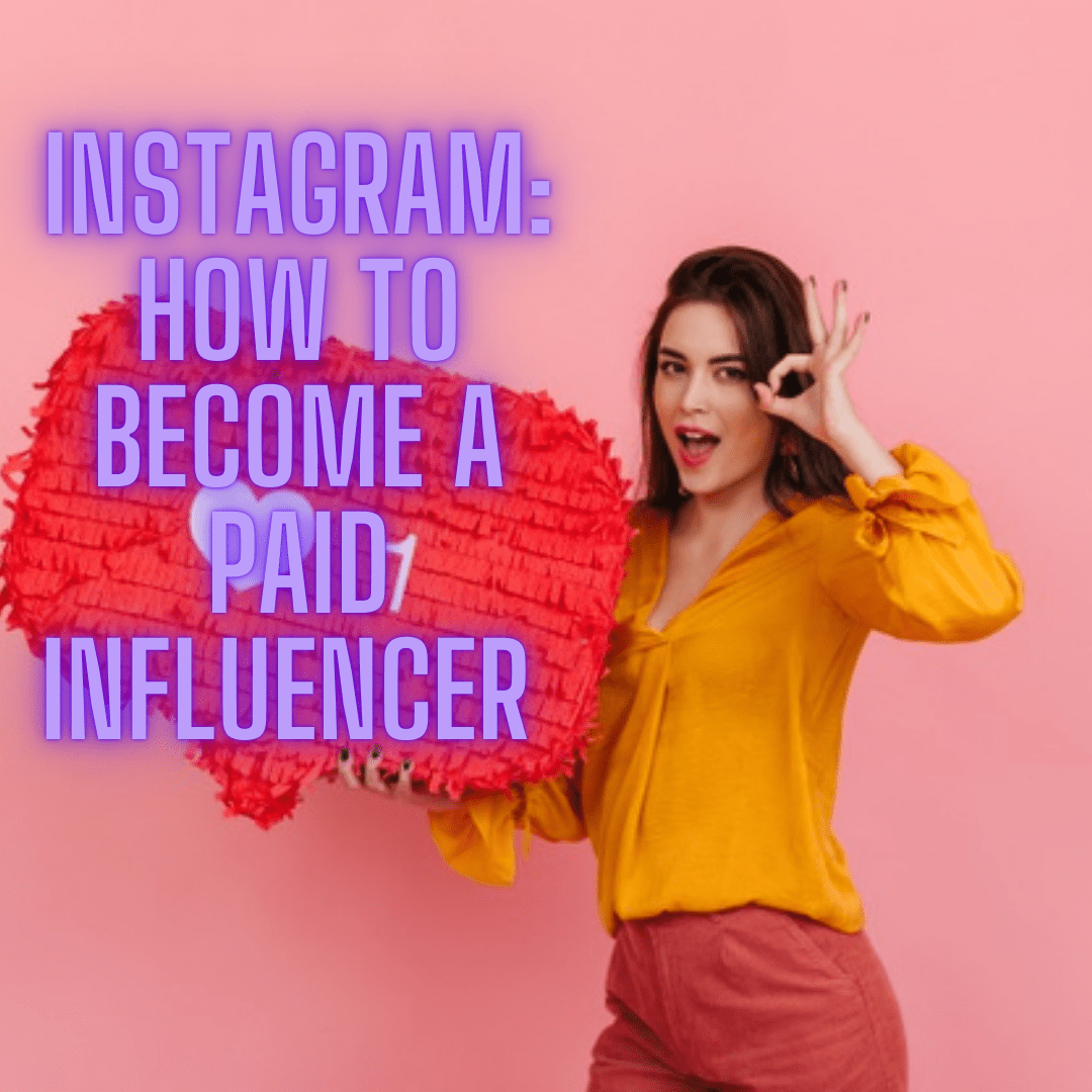 Instagram: 8 Tips on How to Become a Paid Influencer on Instagram